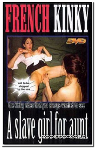 French Kinky - A Slavegirl For Aunt